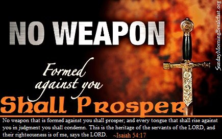 "I declare ""No Weapon that is formed against thee shall prosper ..."