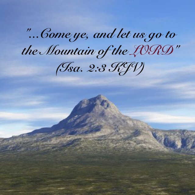 """d2287a122199 Come ye, and let us go to the Mountain of the LORD"""" (Isa. 2:3 KJV ..."""